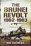 The Brunei Revolt 1962-1963, Nicholas Van Der Bijl, 1848846401
