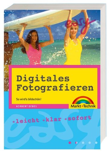 Digitales Fotografieren - M+T Easy So wird's bildschön!