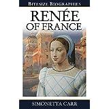 Renée of France (Bitesize Biographies Book 2)
