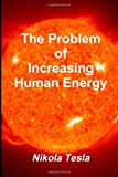 The Problem of Increasing Human Energy, Nikola Tesla, 1467934712