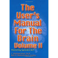The User's Manual for the Brain Volume II: Mastering Systemic NLP: Vol 2