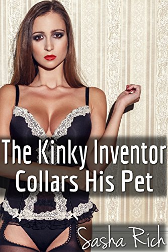 The Kinky Inventor Collars His Pet: An Extreme BDSM Erotica (Extreme Paddle)