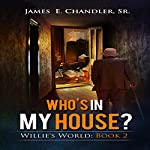 Who's in My House?: One Monday Morning in the Life of Deacon Willie A.P. Lester Jr.: Willie's World, Book 2 | James E. Chandler Sr.
