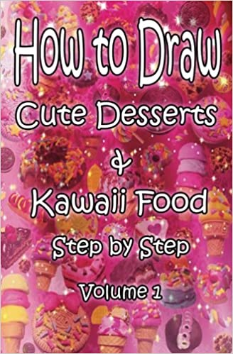 How To Draw Cute Desserts Kawaii Food Step By Step Volume 1 Learn