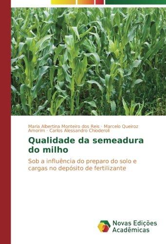 Qualidade da semeadura do milho: Sob a influência do preparo do solo e cargas no depósito de fertilizante (Portuguese Edition) ebook