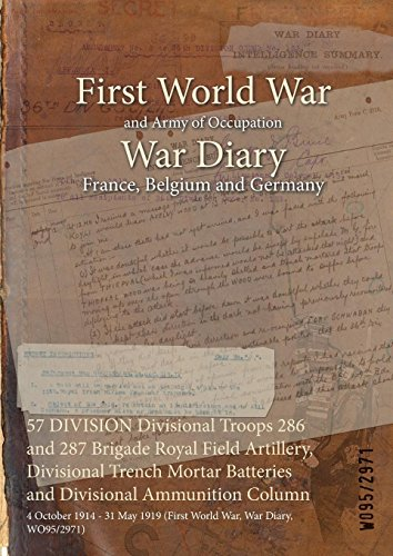 (57 DIVISION Divisional Troops 286 and 287 Brigade Royal Field Artillery, Divisional Trench Mortar Batteries and Divisional Ammunition Column : 4 October ... (First World War, War Diary, WO95/2971))