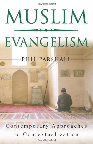 Muslim Evangelism: Contemporary Approaches to Contextualization Dr. Phil Parshall