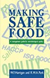 Making Safe Food : A Management Guide for Microbiological Quality, Harrigan, W. F. and Park, R. W., 0123260450