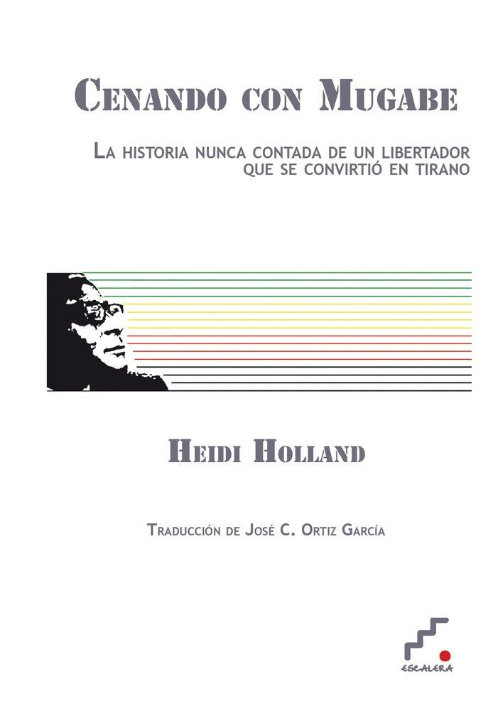 Cenando Con Mugabe: La historia nunca contada de un libertador que se Icono Sur: Amazon.es: Holland, Heidi, Ediciones Escalera, Ortiz García, José Carlos: Libros