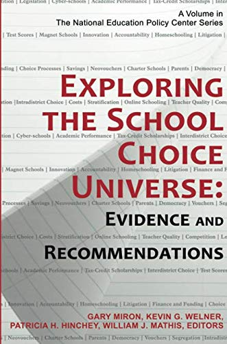 Exploring the School Choice Universe: Evidence and Recommendations (The National Education Policy Center Series)