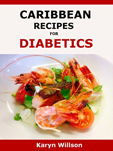 Search : Caribbean Recipes for Diabetics: Diabetes cookbook full of Caribbean recipes for diabetics