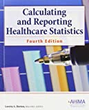Calculating and Reporting Healthcare Statistics 9781584263173