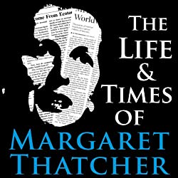 The Life and Times of Margaret Thatcher