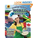 Cooking Up Some World History: 50 Authentic, Easy-to-Make Recipes from All Periods of World History!
