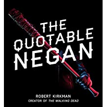 The Quotable Negan: Warped Witticisms and Obscene Observations from The Walking Dead's Most Iconic Villain