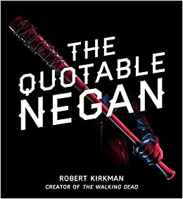 The quotable negan warped witticisms and obscene observations from the quotable negan warped witticisms and obscene observations from the walking deads most iconic villain robert kirkman 9781501181375 amazon books fandeluxe Choice Image
