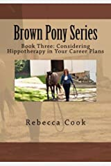 Brown Pony Series: Book Three: Considering Hippotherapy in Your Career Plans (Volume 3) Paperback