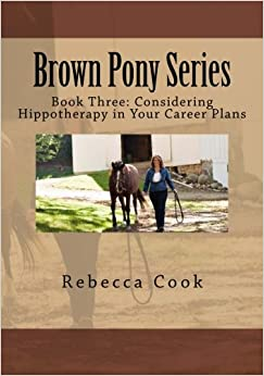 Book Brown Pony Series: Book Three: Considering Hippotherapy in Your Career Plans (Volume 3)