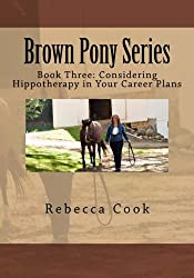 Brown Pony Series: Book Three: Considering Hippotherapy in Your Career Plans (Volume 3)