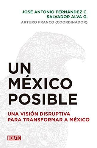 Un México posible: Una visión disruptiva para transformar a México (Spanish ()