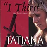 I Thirst by Tatiana (2006-08-02)