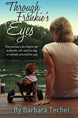 Through Frankie's Eyes: One Woman's Journey to Her Authentic Self, and the Dog on Wheels Who Led the Way by Joyful Paws Prints