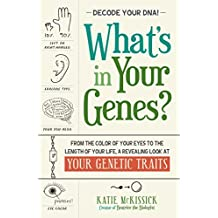 What's in Your Genes?: From the Color of Your Eyes to the Length of Your Life, a Revealing Look at Your Genetic Traits
