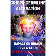 CRISPR GERMLINE ALTERATION : De-Extinction Research ,CRISPR/cas9, Designer babies and Gene editing (ZFN, TALEN,Life extension of Reverse aging ): IMPACT ON HUMAN CIVILIZATION