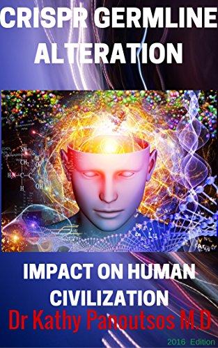 CRISPR GERMLINE ALTERATION : De-Extinction Research ,CRISPR/cas9, Designer babies and Gene editing (ZFN, TALEN,Life extension of Reverse aging ): IMPACT ON HUMAN CIVILIZATION