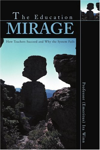 THE EDUCATION MIRAGE: How Teachers Succeed and Why the System Fails