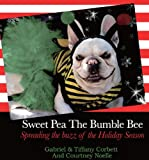 Sweet Pea the Bumble Bee, Spreading the Buzz of the Holiday Season, Corbett and Noelle, 0982538766