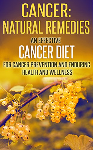 Cancer: Natural Remedies: An Effective Cancer Diet for