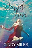 Stupid Love (New Adult Romance) (Stupid in Love Book 3)