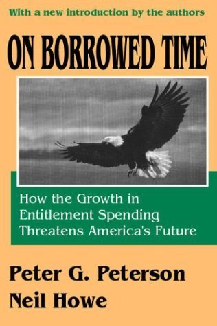 On Borrowed Time: How the Growth in Entitlement Spending Threatens America's Future by Peter G. Peterson (2004-05-01)