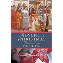 Advent and Christmas Wisdom from Padre Pio: Daily Scripture and Prayers Together with Saint Pio of Pietrelcina's Own Words