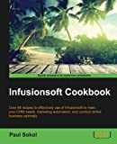 Infusionsoft Cookbook: Over 88 recipes for