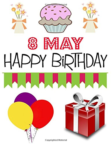 Download 8 May Happy Birthday: Journal for Boys Girls Men Women, 8 May Birthday Gift Personal Diary to Write In - (8.5x11 inch) (200 pages) ebook