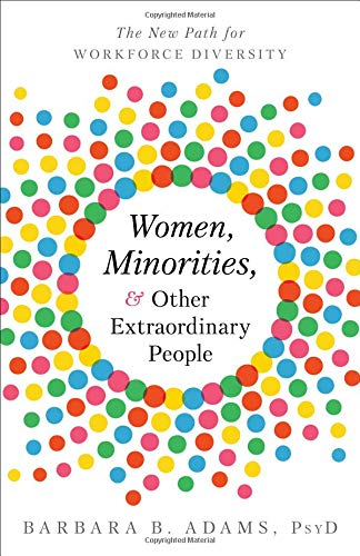 Women, Minorities, and Other Extraordinary People: The New Path for Workforce  Diversity: Barbara B. Adams PsyD: 9781626345065: Amazon.com: Books