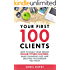 Your First 100 Clients: How To Build Your Dream Online Fitness Business While Changing Lives and Creating The Freedom You Want