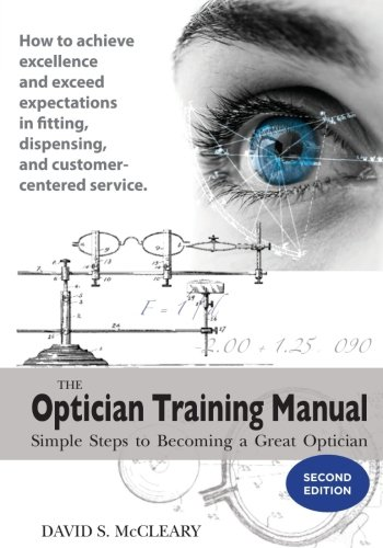 The Optician Training Manual - 2nd Edition: Simple Steps To Becoming A Great - Training Manual Step