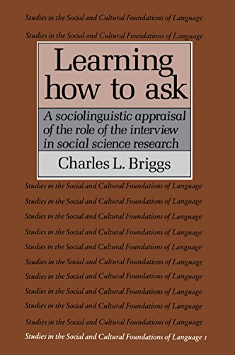 Learning How To Ask: A Sociolinguistic Appraisal Of The Role Of The Interview In Social Science Research (Studies In The Social And Cultural Foundations Of Language)