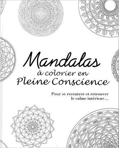 Mandalas à colorier en pleine conscience : pour se recentrer et retrouver le calme intérieur... pdf