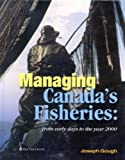 Managing Canada's Fisheries : From Early Days to the Year 2000, Gough, Joseph, 2894485239