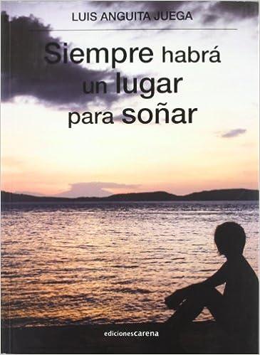 Siempre habrá un lugar para soñar (Narrativa): Amazon.es: Luis Anguita Juega: Libros