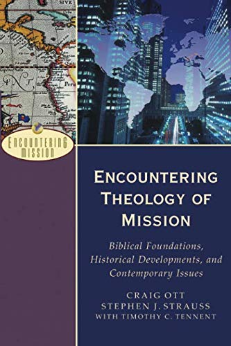 - Encountering Theology of Mission: Biblical Foundations, Historical Developments, and Contemporary Issues (Encountering Mission)