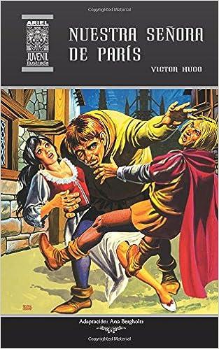 Nuestra Señora de París: Volume 19 Ariel Juvenil Ilustrada: Amazon.es: Victor Hugo, Nelson Jácome, Ana Bergholtz, Rafael Díaz Ycaza: Libros