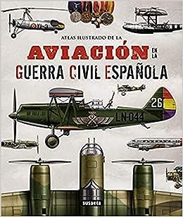 Book's Cover of Atlas Ilustrado De La Aviación En La Guerra Civil Española (Español) Tapa dura – Ilustrado, 25 julio 2012