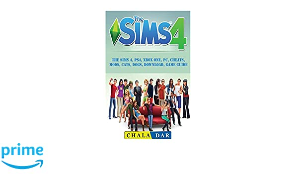 The Sims 4, PS4, Xbox One, PC, Cheats, Mods, Cats, Dogs, Download, Game Guide: Amazon.es: Chala Dar: Libros en idiomas extranjeros