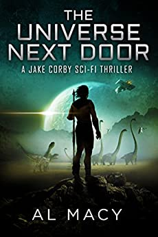 The Universe Next Door: A Jake Corby Sci-Fi Thriller (Jake Corby Series Book 3) by [Macy, Al]