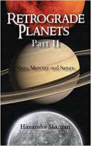 Retrograde Planets Part Ii Mars Mercury And Saturn Shangari Himanshu 9789352069057 Amazon Com Books